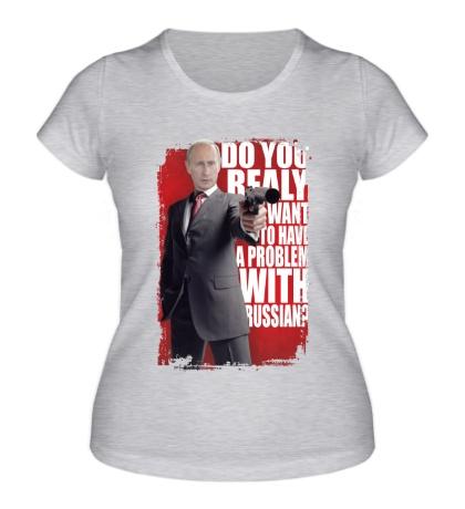 Женская футболка Putin: have a problem?