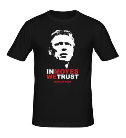 Мужская футболка In Moyes We Trust