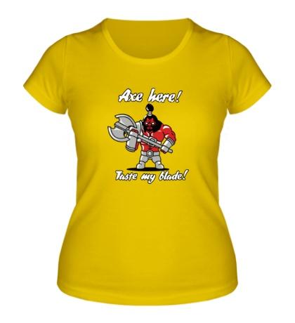 Женская футболка Axe: Taste my Blade