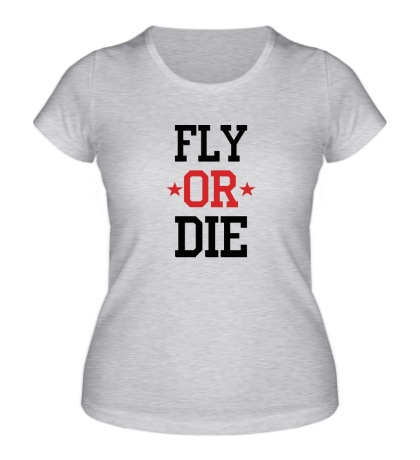 Женская футболка Fly or Die Stars