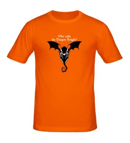 Мужская футболка Who calls the Dragon Knight?