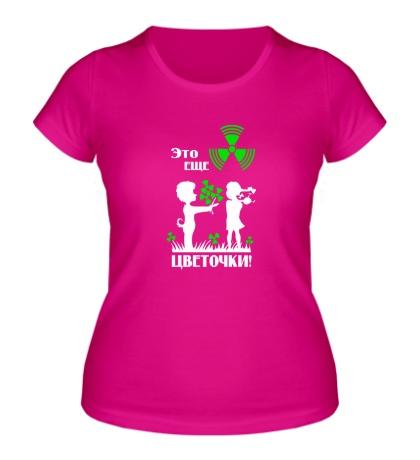 Женская футболка Это ещё цветочки