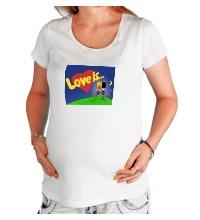 Футболка для беременной Love is...