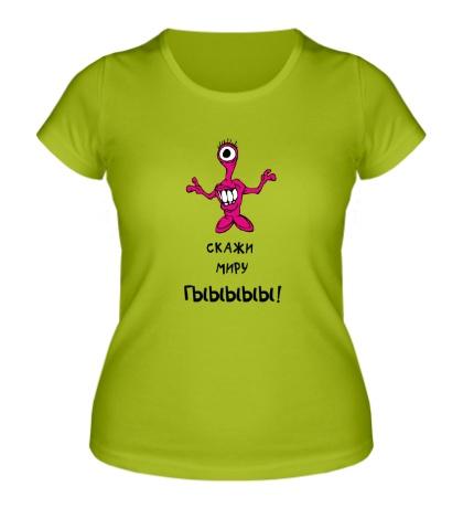 Женская футболка Скажи миру Гыыы!