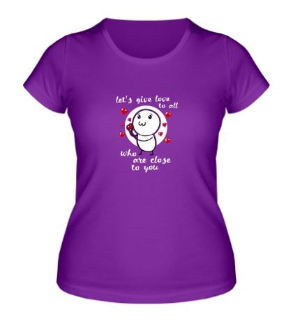 Женская футболка «Давайте дарить любовь»