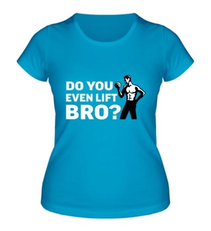 Женская футболка Do you even lift?