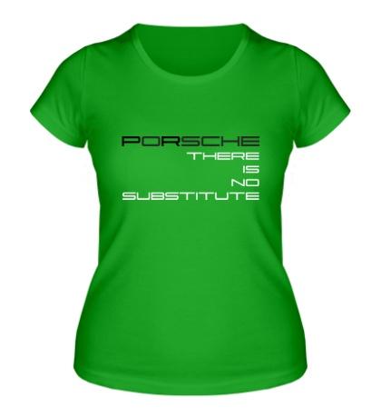 Женская футболка Porsche: No substitute