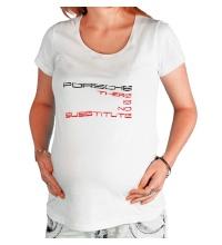 Футболка для беременной Porsche: No substitute