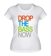 Женская футболка Drop the bass now