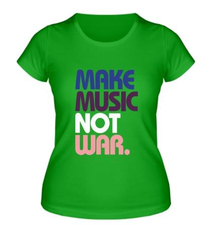 Женская футболка Make music not war
