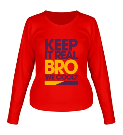 Женский лонгслив Keep it real bro