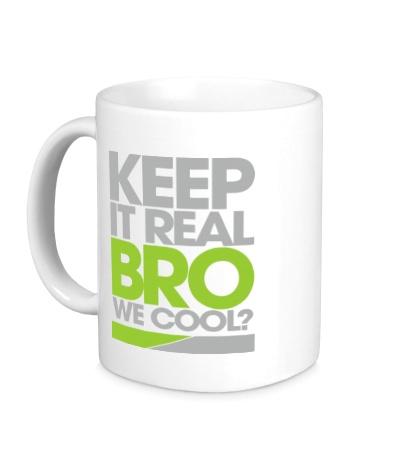 Керамическая кружка Keep it real bro