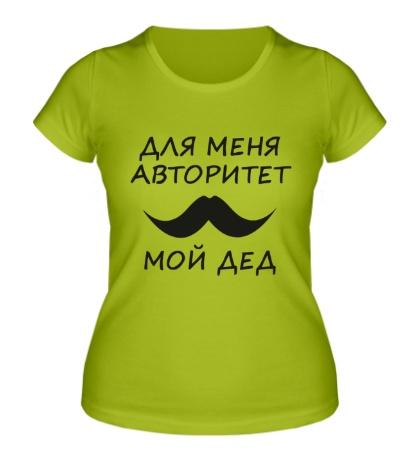 Женская футболка Авторитет мой дед