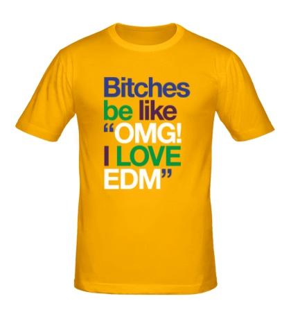 Мужская футболка Bitches, I love EDM