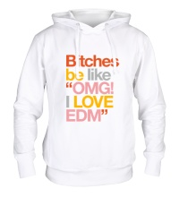 Толстовка с капюшоном Bitches, I love EDM