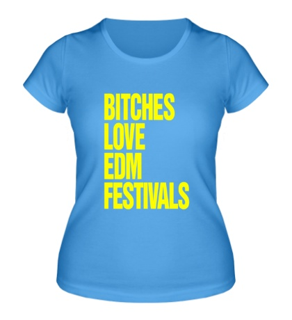 Женская футболка Bitches love EDM festivals