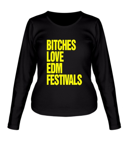 Женский лонгслив Bitches love EDM festivals