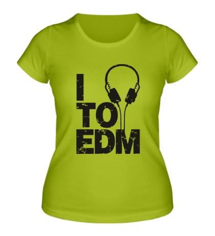 Женская футболка I listen to EDM