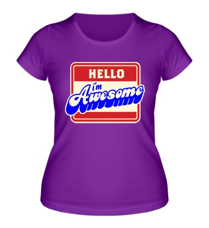 Женская футболка Hello, Im awesome