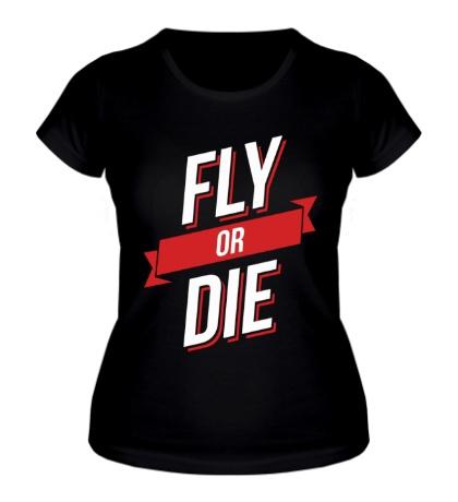 Женская футболка Fly or Die