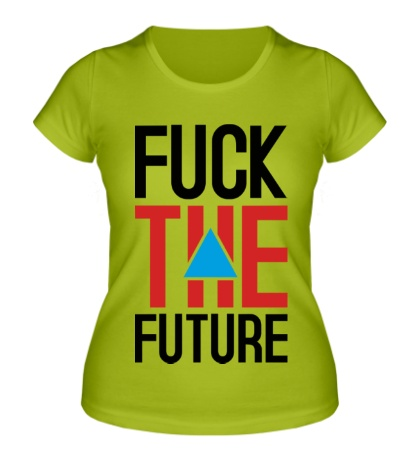 Женская футболка Fuck the Future