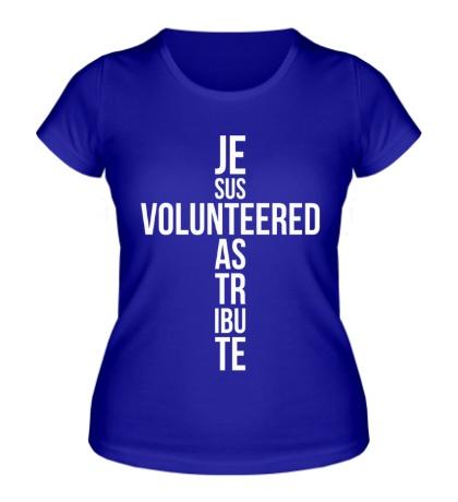 Женская футболка Jesus Volunteered