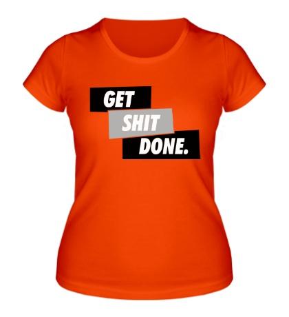 Женская футболка Get Shit Done