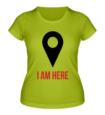 Женская футболка I am Here