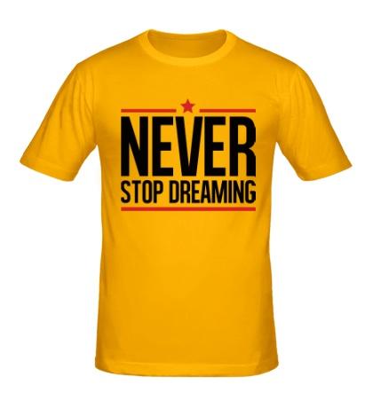 Мужская футболка Never Stop Dreaming