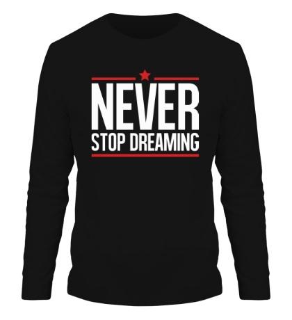 Мужской лонгслив Never Stop Dreaming