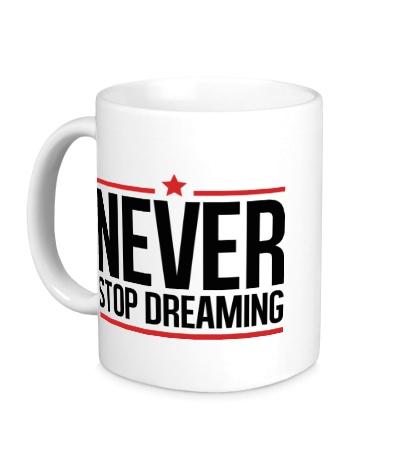 Керамическая кружка Never Stop Dreaming