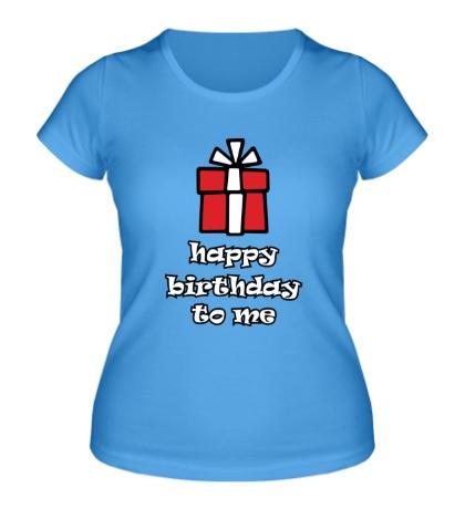 Женская футболка Happy Birthday to Me