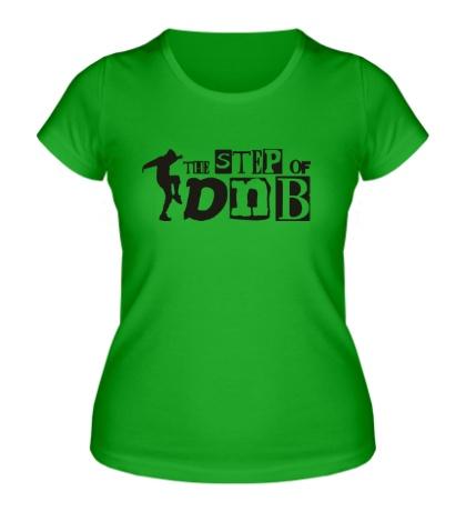 Женская футболка «The Step of DNB»