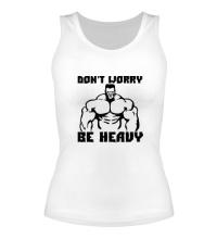 Женская майка Dont worry, be heavy