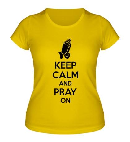 Женская футболка Keep calm and pray on