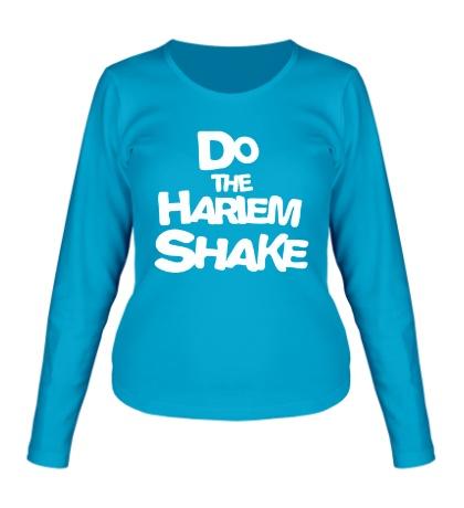 Женский лонгслив Do the harlem shake