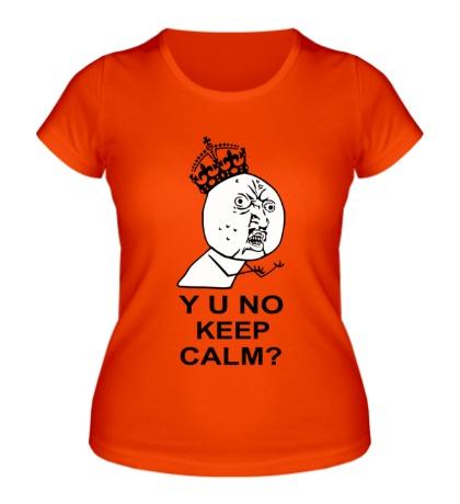 Женская футболка Y u no keep calm?