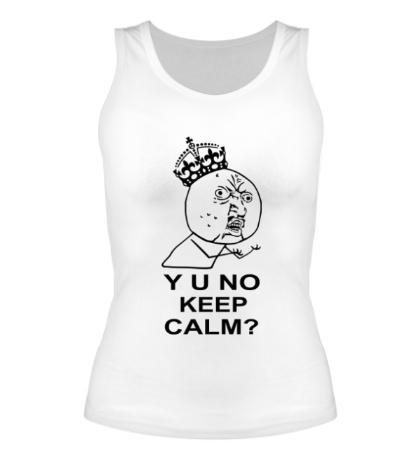 Женская майка Y u no keep calm?