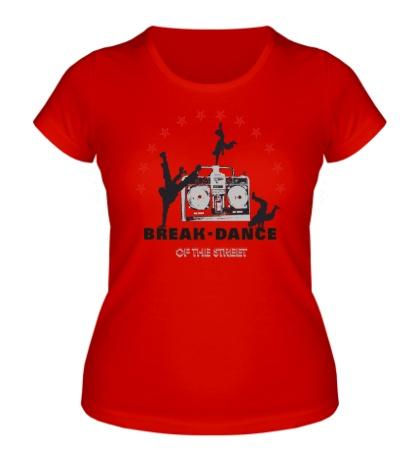 Женская футболка Break-Dance of the Street