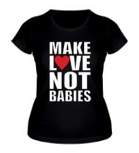 Женская футболка Make love not babies