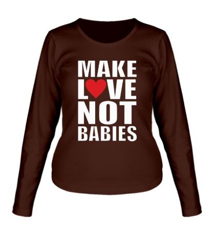 Женский лонгслив Make love not babies