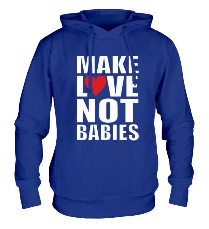 Толстовка с капюшоном Make love not babies