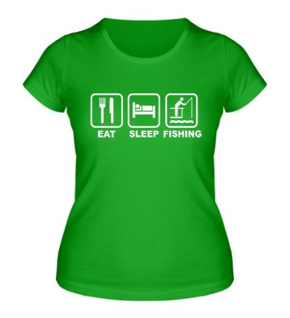 Женская футболка Eat Sleep Fishing