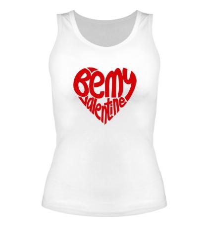Женская майка Heart: Be my Valentine