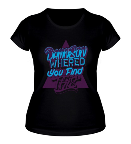Женская футболка Damn Son Whered You Find This
