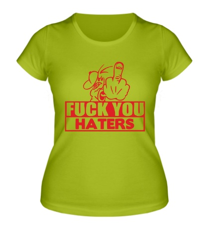Женская футболка Fuck you haters