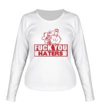 Женский лонгслив Fuck you haters