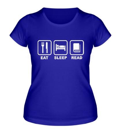 Женская футболка Еда, сон и чтение