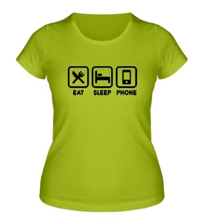 Женская футболка Eat sleep phone