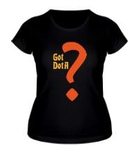 Женская футболка Got Dota?